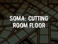 SOMA: Cutting Room Floor