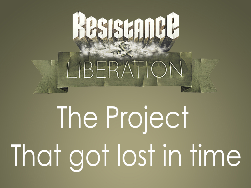 Resistance and Liberation - or the project that got lost in time