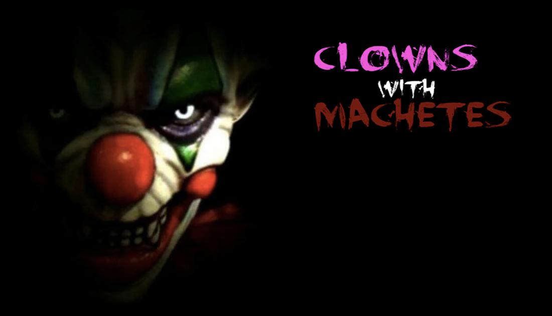 Clowns with Machetes