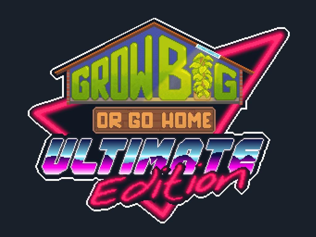 Grow Big (or Go Home): Ultimate Edition
