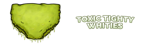 Toxic Tighty Whities