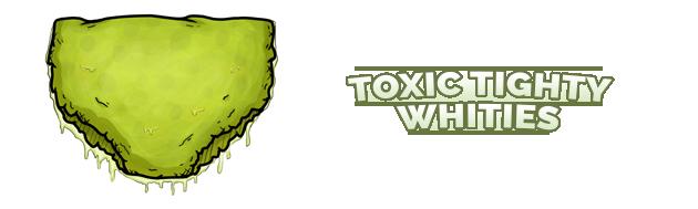 Toxic Tighty Whities