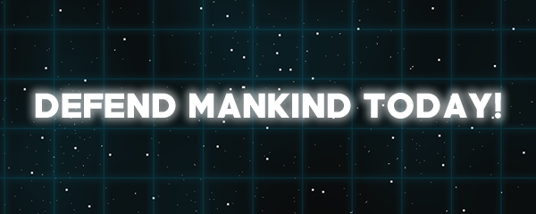 Defend mankind today!