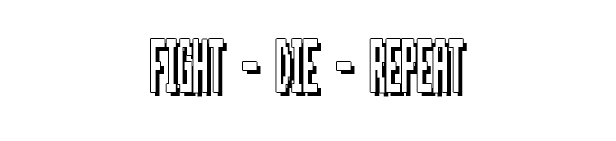 fight die repeat new