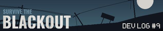 Survive the Blackout - Dev Log 9