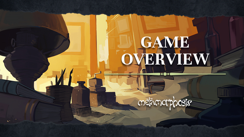 Metamorphosis  - Game Overview
