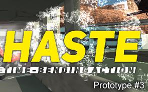 HASTE (Time-bending action) Prototype #3